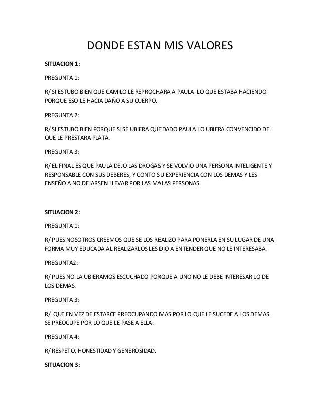 DONDE ESTAN MIS VALORES SITUACION 1: PREGUNTA 1: R/ SI ESTUBO BIEN QUE CAMILO LE REPROCHARA A PAULA LO QUE ESTABA HACIENDO...