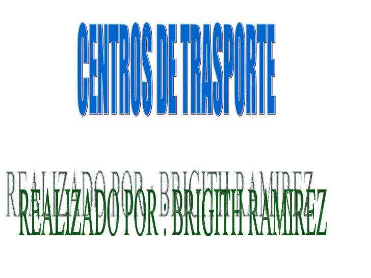 CENTROS DE TRASPORTE REALIZADO POR : BRIGITH RAMIREZ