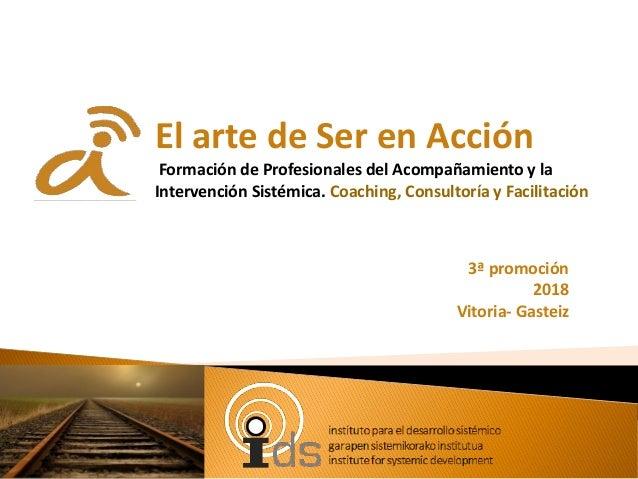 3ª promoción 2018 Vitoria- Gasteiz El arte de Ser en Acción Formación de Profesionales del Acompañamiento y la Intervenció...