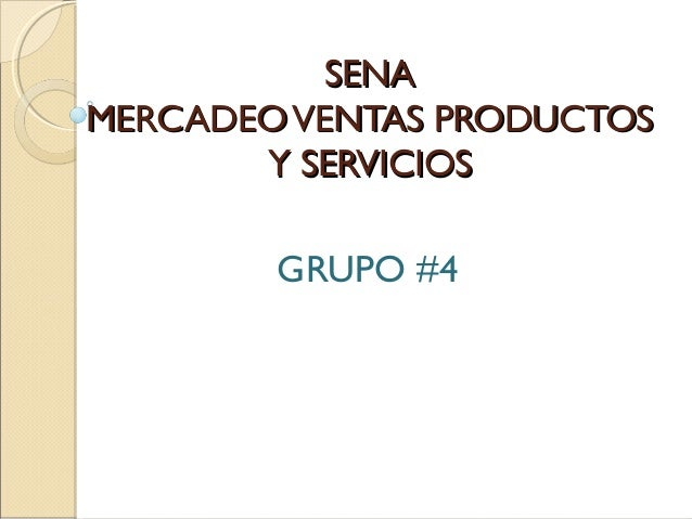SENASENA MERCADEOVENTAS PRODUCTOSMERCADEOVENTAS PRODUCTOS Y SERVICIOSY SERVICIOS GRUPO #4