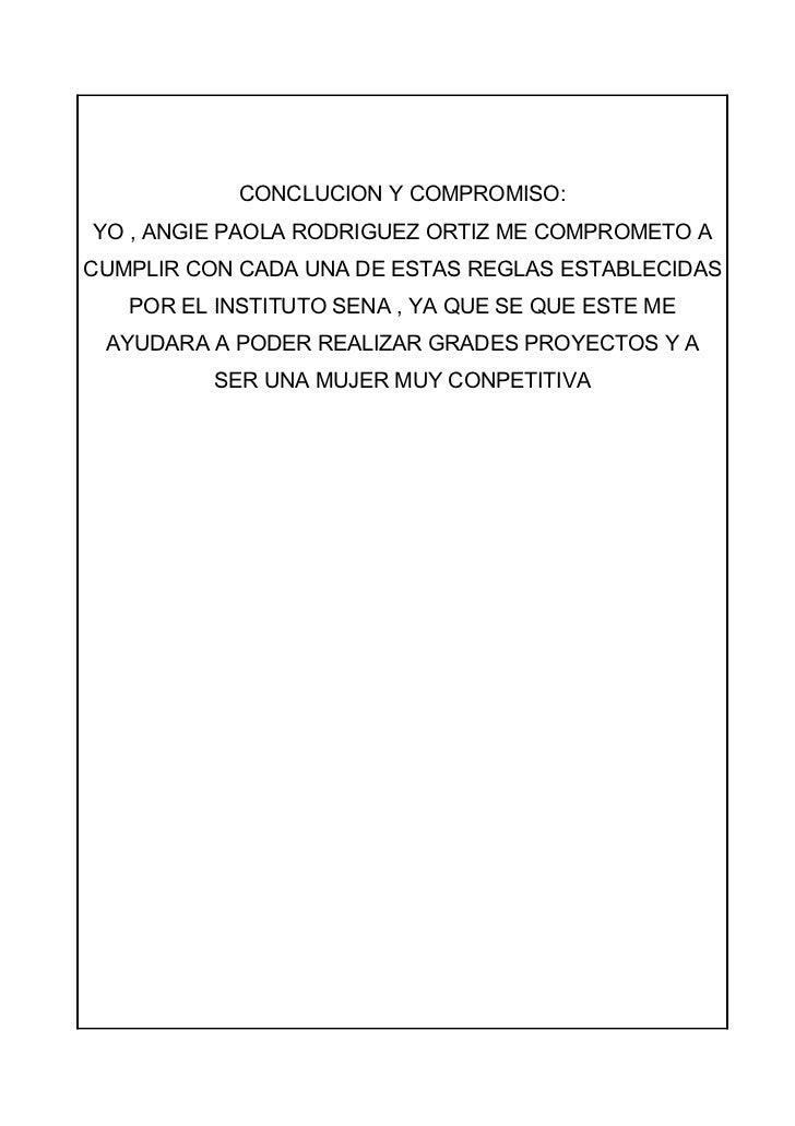 CONCLUCION Y COMPROMISO:YO , ANGIE PAOLA RODRIGUEZ ORTIZ ME COMPROMETO ACUMPLIR CON CADA UNA DE ESTAS REGLAS ESTABLECIDAS ...