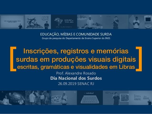 Inscrições, registros e memórias surdas em produções visuais digitais escritas, gramáticas e visualidadesem Libras Prof. ...