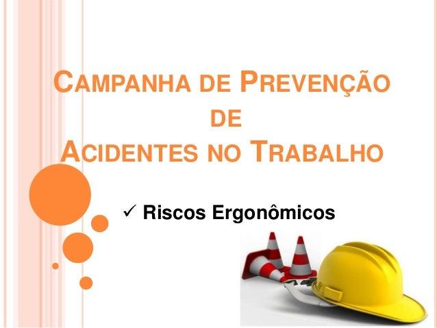 CAMPANHA DE PREVENÇÃO            DEACIDENTES NO TRABALHO     Riscos Ergonômicos