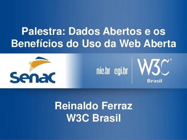 Palestra: Dados Abertos e os Benefícios do Uso da Web Aberta  Reinaldo Ferraz  W3C Brasil