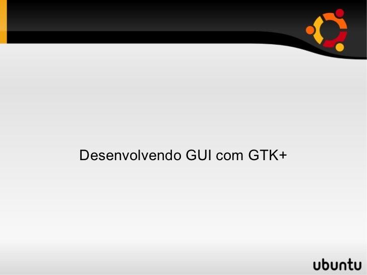 Desenvolvendo GUI com GTK+