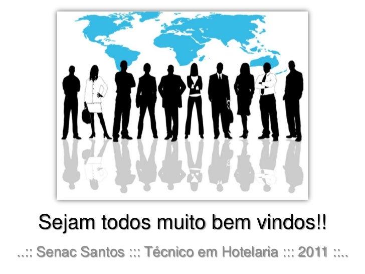 Sejam todos muito bem vindos!!<br />..:: Senac Santos ::: Técnico em Hotelaria ::: 2011 ::..<br />