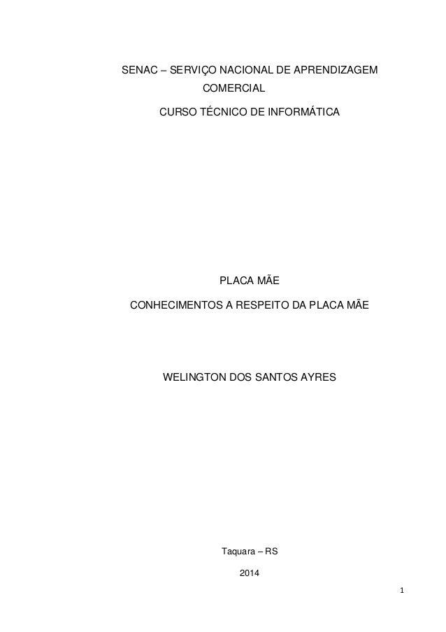 1 SENAC – SERVIÇO NACIONAL DE APRENDIZAGEM COMERCIAL CURSO TÉCNICO DE INFORMÁTICA PLACA MÃE CONHECIMENTOS A RESPEITO DA PL...