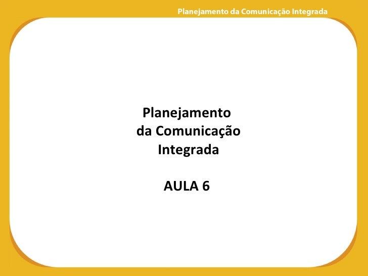 Planejamentoda Comunicação   Integrada   AULA 6