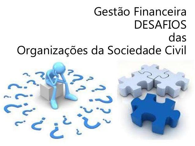 Gestão Financeira DESAFIOS das Organizações da Sociedade Civil