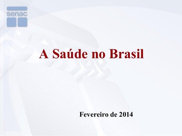 A Saúde no Brasil  Fevereiro de 2014