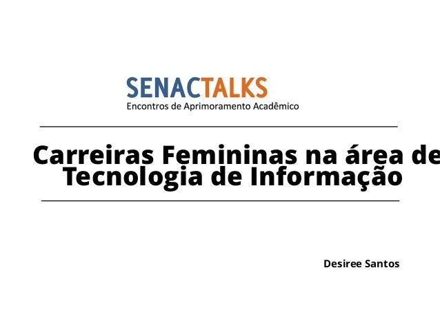 Desiree Santos Carreiras Femininas na área de Tecnologia de Informação