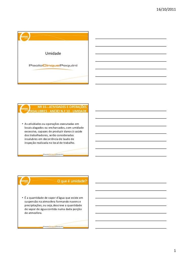 16/10/2011                 Umidade          NR 15 - ATIVIDADES E OPERAÇÕES     INSALUBRES - ANEXO N.º 10 - UMIDADE• As ati...