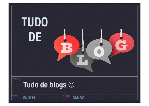 """PROJECT DATE  CLIENT ABR/14  SENAC Tudo de blogs  """" TUDO DE"""