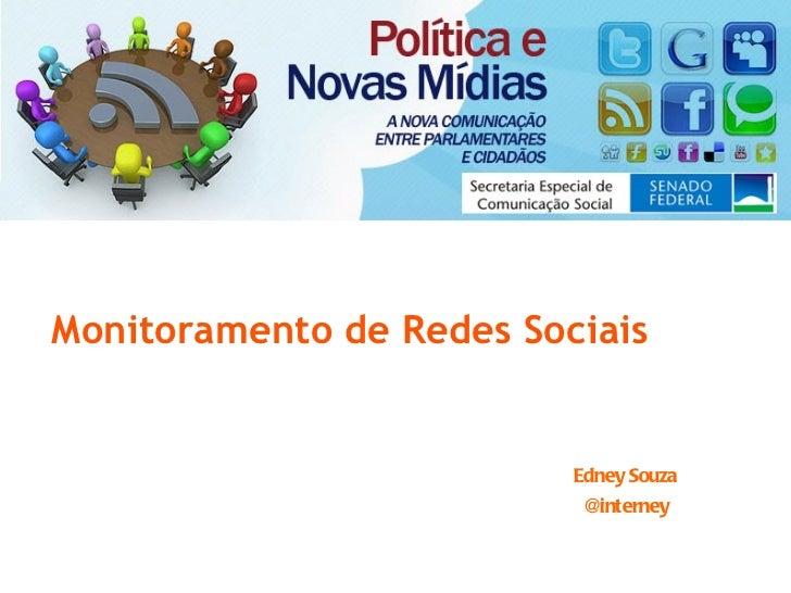 Monitoramento de Redes Sociais <ul><li>Edney Souza </li></ul><ul><li>@interney </li></ul>