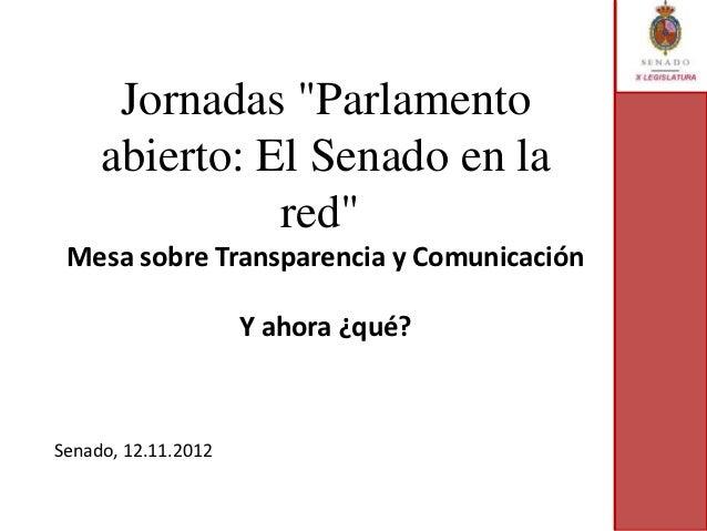 """Jornadas """"Parlamento     abierto: El Senado en la               red"""" Mesa sobre Transparencia y Comunicación              ..."""