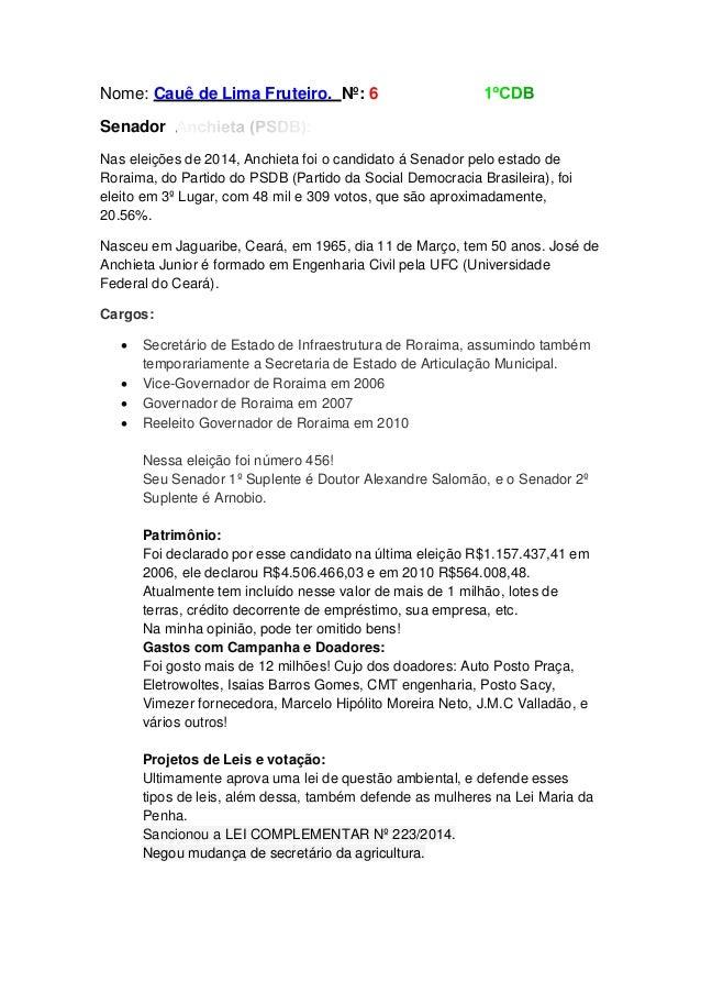 Nome: Cauê de Lima Fruteiro. Nº: 6 Senador Nas eleições de 2014, Anchieta foi o candidato á Senador pelo estado de Roraima...