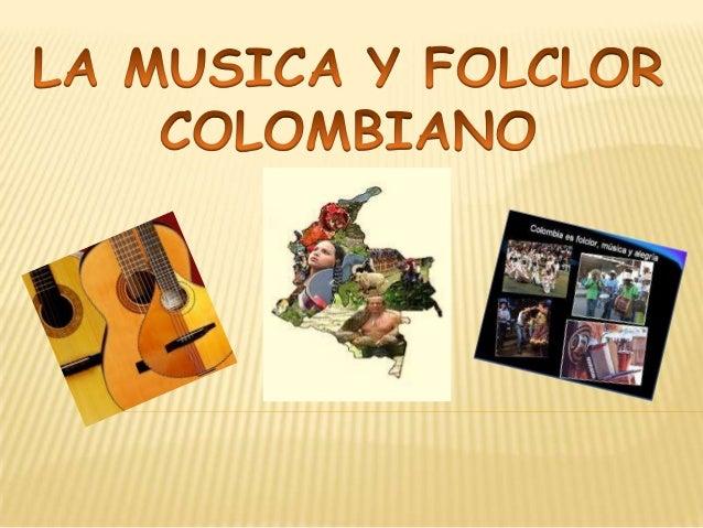 ALGO DE HISTORIA Y SUS INTERPRETES   La música, cultura y costumbres en Colombia están en gran parte arraigadas por la cu...