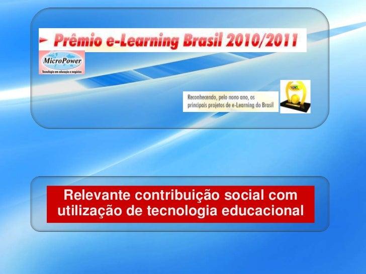 Relevante contribuição social com utilização de tecnologia educacional<br />