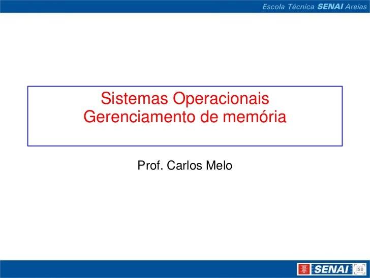 Sistemas OperacionaisGerenciamento de memória      Prof. Carlos Melo