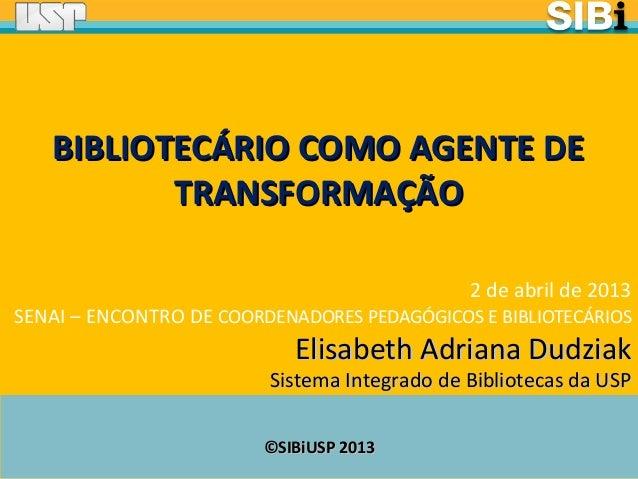 ©SIBiUSP 2013©SIBiUSP 2013 2 de abril de 2013 SENAI – ENCONTRO DE COORDENADORES PEDAGÓGICOS E BIBLIOTECÁRIOS Elisabeth Adr...