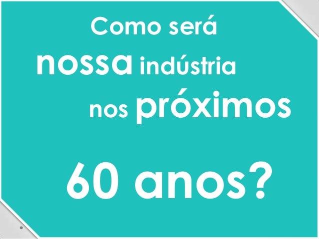 Como será nossa indústria nos próximos 60 anos?