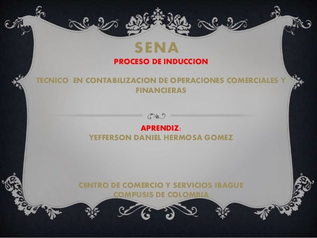 PROCESO DE INDUCCION TECNICO EN CONTABILIZACION DE OPERACIONES COMERCIALES Y FINANCIERAS APRENDIZ: YEFFERSON DANIEL HERMOS...