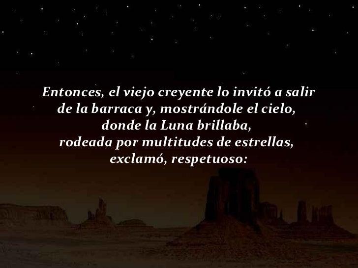 Entonces, el viejo creyente lo invitó a salir de la barraca y, mostrándole el cielo,  donde la Luna brillaba,  rodeada por...