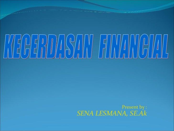 Present by :SENA LESMANA, SE.Ak