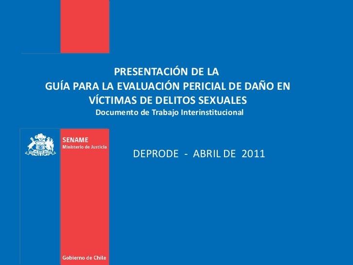 PRESENTACIÓN DE LA  GUÍA PARA LA EVALUACIÓN PERICIAL DE DAÑO EN VÍCTIMAS DE DELITOS SEXUALES   Documento de Trabajo Interi...