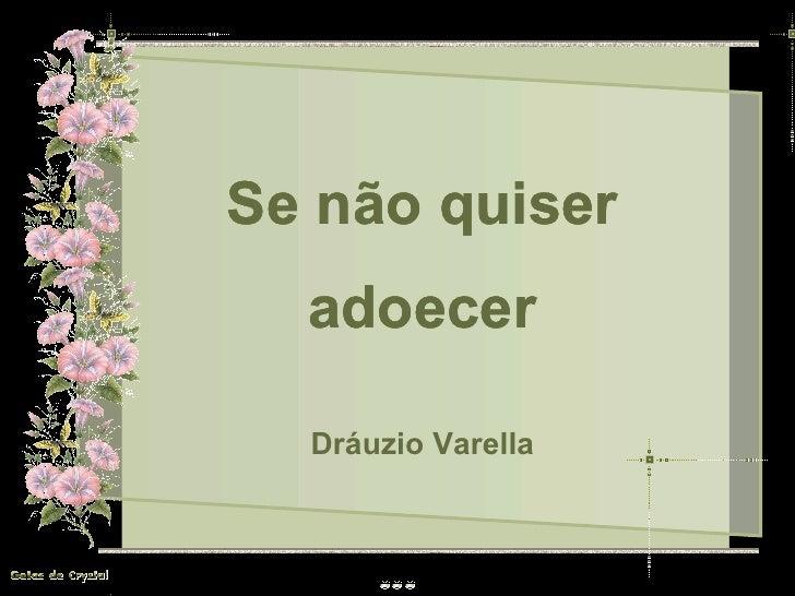 Se não quiser  adoecer  Dráuzio Varella