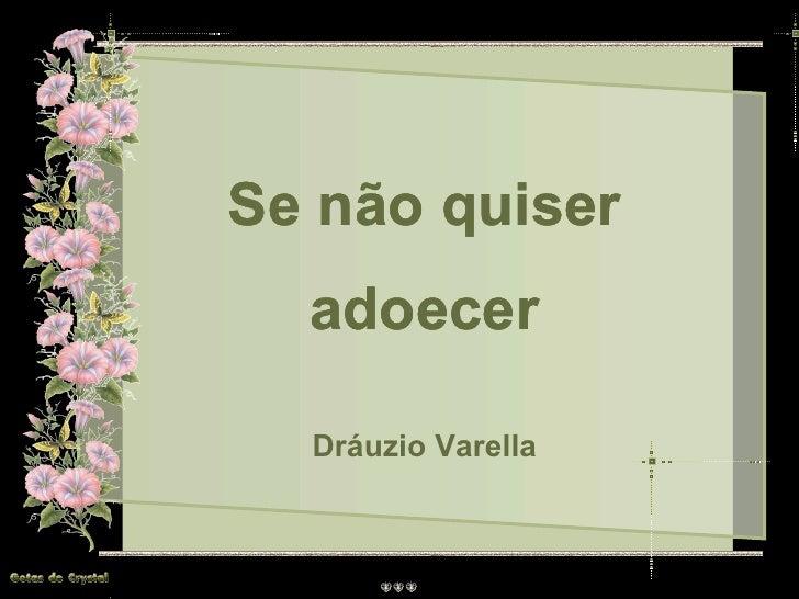 Se não quiser adoecer Se não quiser adoecer Se não quiser adoecer Se não quiser adoecer Dráuzio Varella