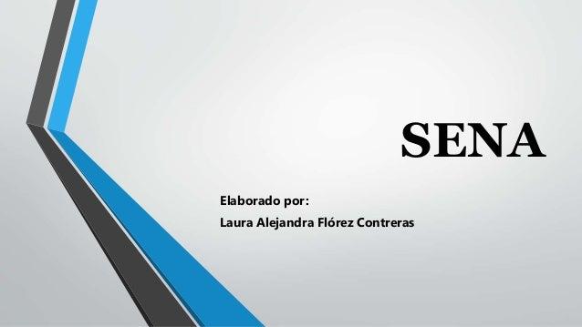 SENA  Elaborado por:  Laura Alejandra Flórez Contreras