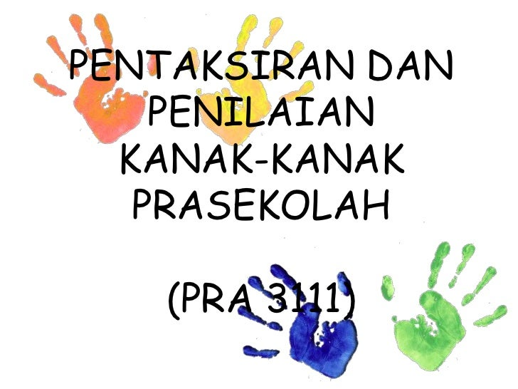 PENTAKSIRAN DAN    PENILAIAN  KANAK-KANAK   PRASEKOLAH   (PRA 3111)