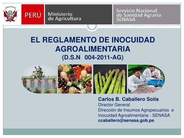 EL REGLAMENTO DE INOCUIDAD AGROALIMENTARIA<br />(D.S.N° 004-2011-AG)<br />Carlos B. Caballero Solís<br />Director General<...
