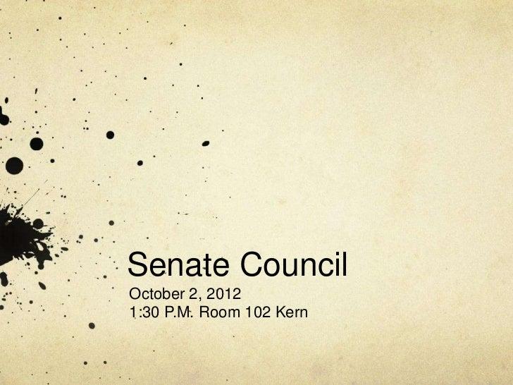 Senate CouncilOctober 2, 20121:30 P.M. Room 102 Kern
