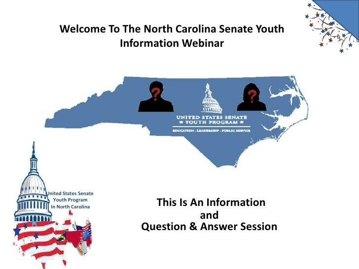 Welcome To The North Carolina Senate Youth Information Webinar<br />This Is An Information <br />and<br />Question & Answe...