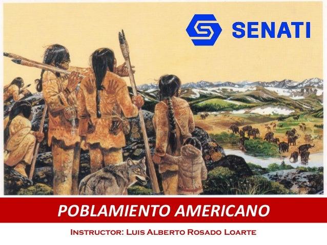 POBLAMIENTO AMERICANO Instructor: Luis Alberto Rosado Loarte