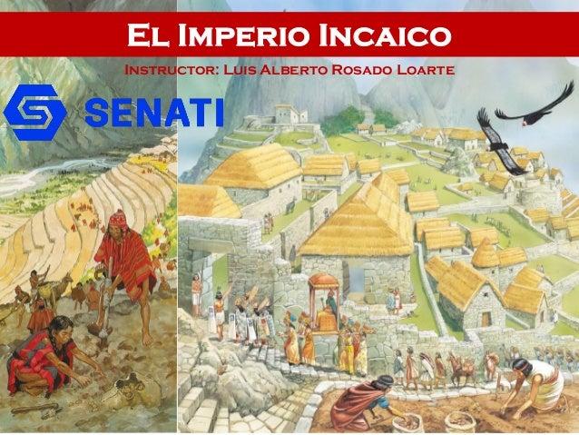 El Imperio Incaico Instructor: Luis Alberto Rosado Loarte