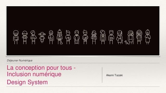 Déjeuner Numérique La conception pour tous - Inclusion numérique Design System Akemi Tazaki