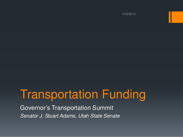 Transportation Funding Governor's Transportation Summit Senator J. Stuart Adams, Utah State Senate