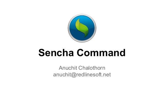 Sencha Command Anuchit Chalothorn anuchit@redlinesoft.net