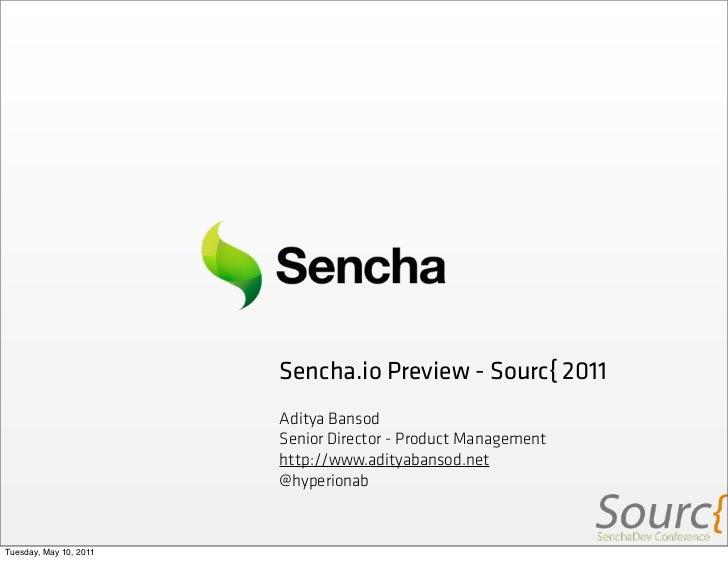 Sencha.io Preview - Sourc{ 2011                        Aditya Bansod                        Senior Director - Product Mana...