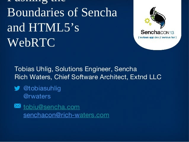 Tobias Uhlig, Solutions Engineer, Sencha Rich Waters, Chief Software Architect, Extnd LLC @tobiasuhlig @rwaters tobiu@senc...