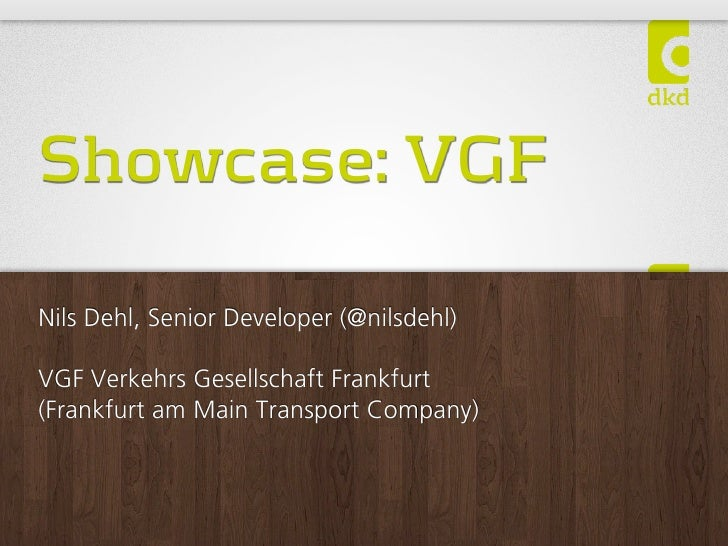 Showcase: VGFNils Dehl, Senior Developer (@nilsdehl)VGF Verkehrs Gesellschaft Frankfurt(Frankfurt am Main Transport Company)