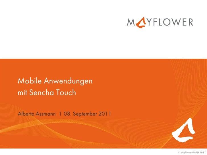 Mobile Anwendungenmit Sencha TouchAlberto Assmann I 08. September 2011                                       © Mayflower G...