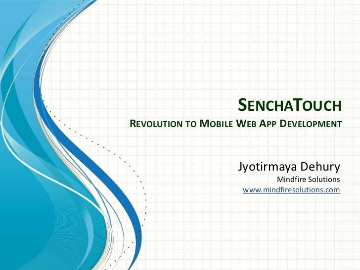 SENCHATOUCHREVOLUTION TO MOBILE WEB APP DEVELOPMENT                Jyotirmaya Dehury                         Mindfire Solu...