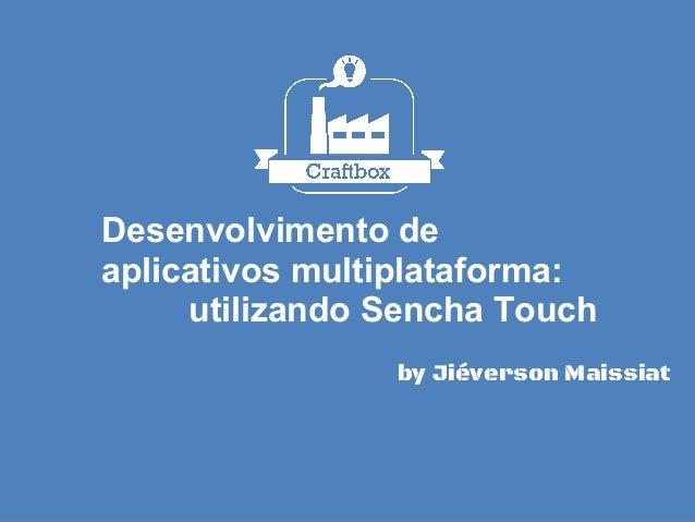 Desenvolvimento deaplicativos multiplataforma:utilizando Sencha Touchby Jiéverson Maissiat