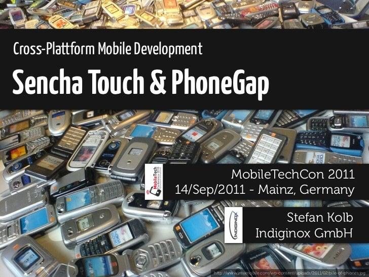 Cross-Plattform Mobile DevelopmentSencha Touch & PhoneGap                                      MobileTechCon 2011         ...