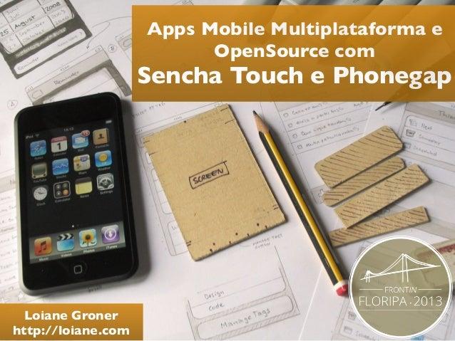 Apps Mobile Multiplataforma e OpenSource com  Sencha Touch e Phonegap  Loiane Groner http://loiane.com