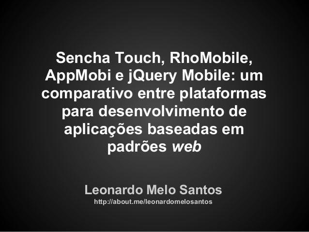 Sencha Touch, RhoMobile,AppMobi e jQuery Mobile: umcomparativo entre plataformas   para desenvolvimento de   aplicações ba...